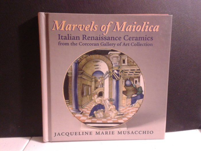 Marvels of Maiolica, a book showcasing the William Clarke Collection at the Concoran Museum of Washington, D. C.